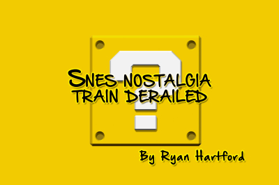 SNES NOSTALGIA TRAIN DERAILED